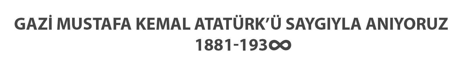 Gazi Mustafa Kemal Atatürk'ü Saygıyla Anıyoruz