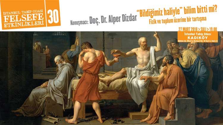 Felsefe Etkinlikleri 30: 'Bildiğimiz Haliyle' Bilim Bitti mi?