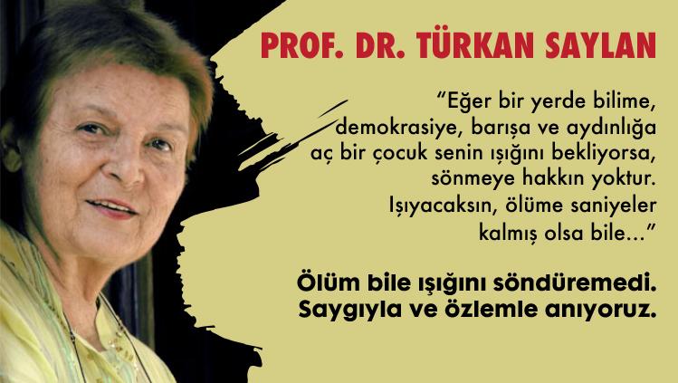Prof. Dr. Türkan Saylan'ı saygı ve özlemle anıyoruz