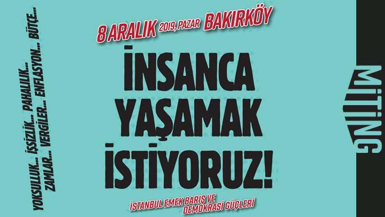 """8 Aralık'ta Bakırköy'de """"İnsanca Yaşamak İstiyoruz"""" Mitinginde Buluşuyoruz"""