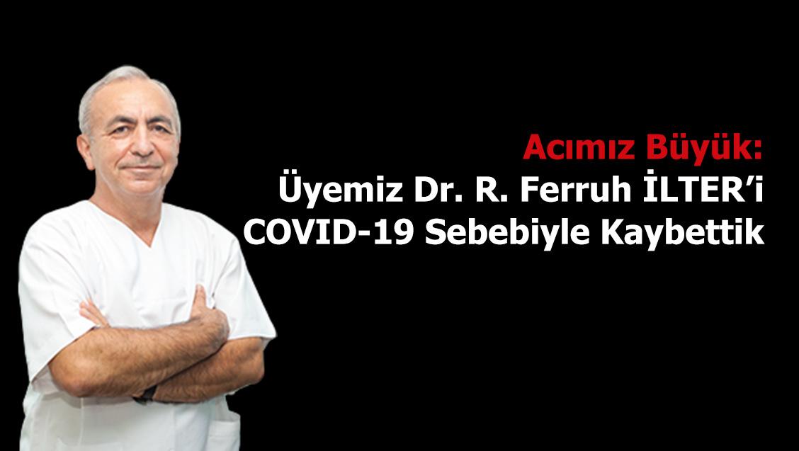 Acımız Büyük: Üyemiz Dr. R. Ferruh İLTER'i  COVID-19 Sebebiyle Kaybettik