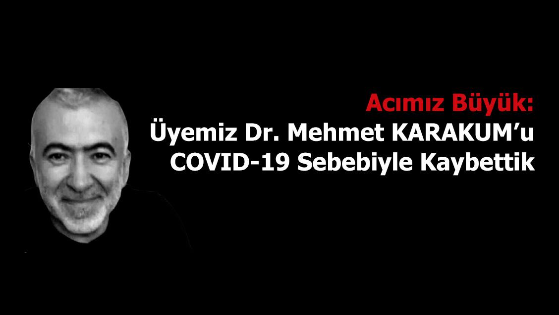 Acımız Büyük: Üyemiz Dr. Mehmet KARAKUM'u  COVID-19 Sebebiyle Kaybettik