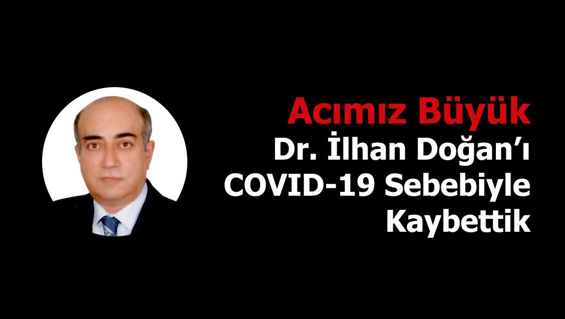 Acımız Büyük: Dr. İlhan Doğan'ı COVID-19 Sebebiyle Kaybettik