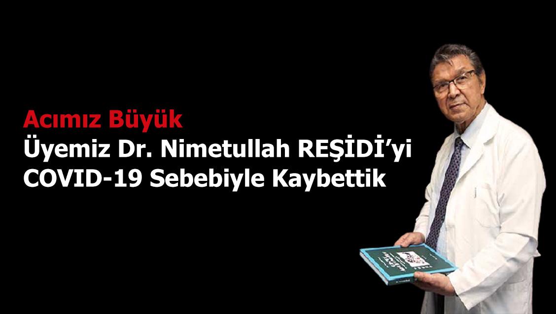 Acımız Büyük: Üyemiz Dr. Nimetullah REŞİDİ'yi  COVID-19 Sebebiyle Kaybettik