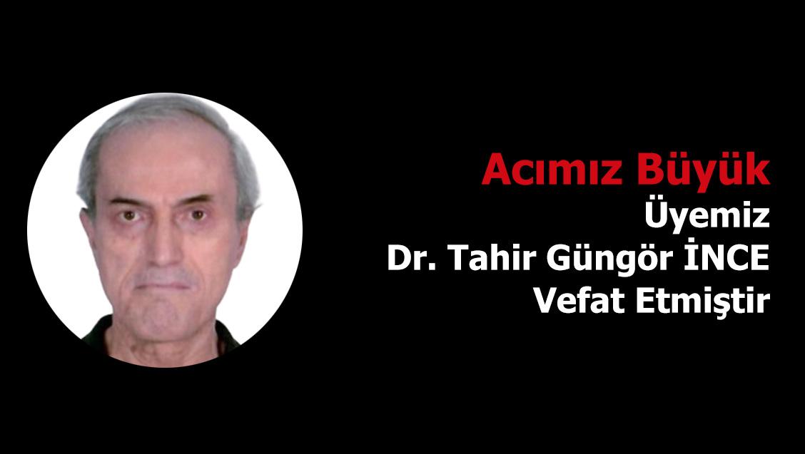 Acı Kaybımız: Üyemiz Dr. Tahir Güngör İNCE Vefat Etmiştir