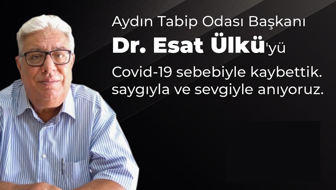Aydın Tabip Odası Başkanı Dr. Esat Ülkü'yü Covid-19 Sebebiyle Kaybettik