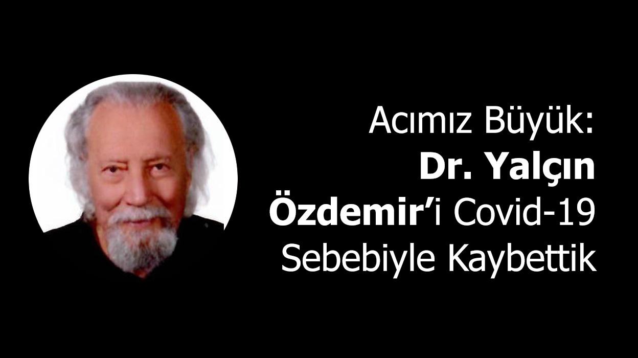 Acımız Büyük: Dr. Yalçın Özdemir'i Covid-19 Sebebiyle Kaybettik…