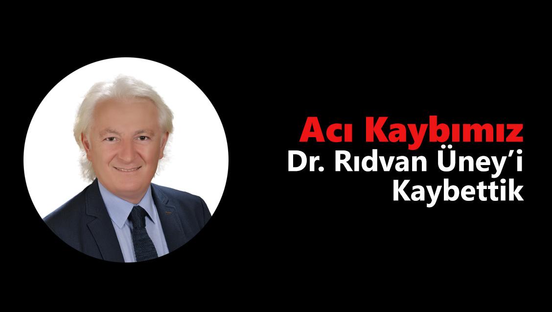 Acı Kaybımız: Dr. Rıdvan Üney'i Kaybettik