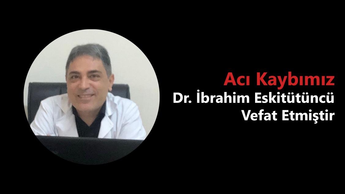 Acı Kaybımız: Dr. İbrahim Eskitütüncü Vefat Etmiştir