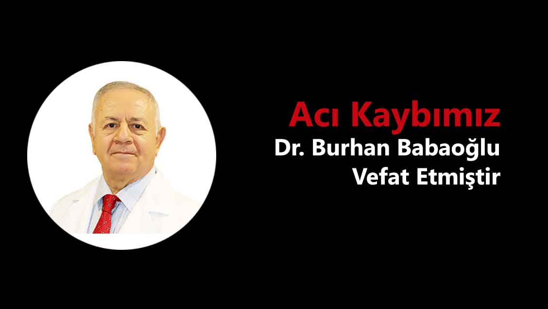 Acı Kaybımız: Dr. Burhan Babaoğlu Vefat Etmiştir