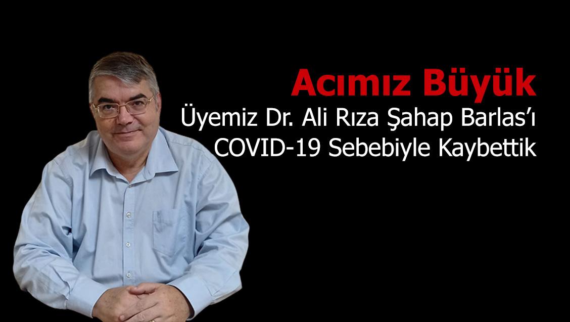 Acımız Büyük: Üyemiz Dr. Ali Rıza Şahap Barlas'ı COVID-19 Sebebiyle Kaybettik
