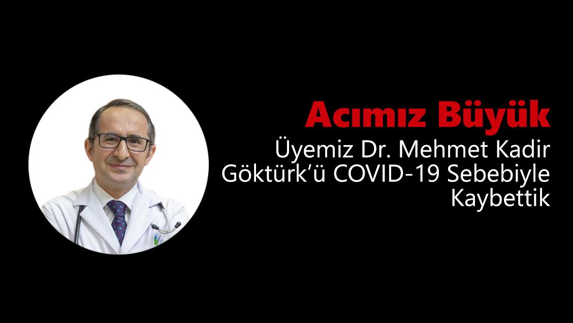 Acımız Büyük: Üyemiz Dr. Mehmet Kadir Göktürk'ü COVID-19 Sebebiyle Kaybettik