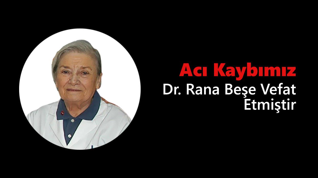 Acı Kaybımız: Dr. Rana Beşe Vefat Etmiştir