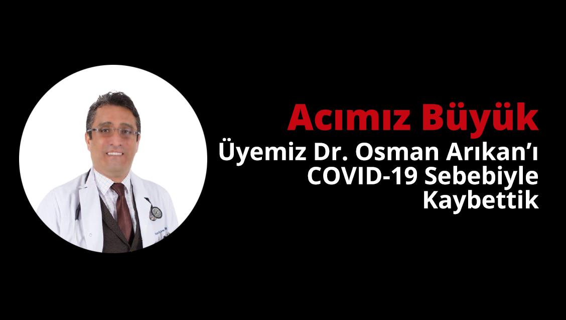 Acımız Büyük: Üyemiz Dr. Osman Arıkan'ı COVID-19 Sebebiyle Kaybettik