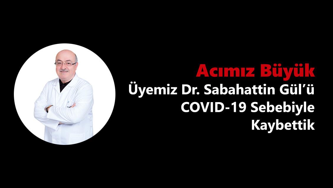 Acımız Büyük: Üyemiz Dr. Sabahattin Gül'ü COVID-19 Sebebiyle Kaybettik