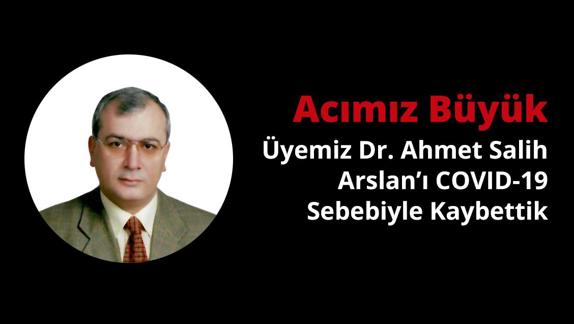 Acımız Büyük: Üyemiz Dr. Ahmet Salih Arslan'ı COVID-19 Sebebiyle Kaybettik
