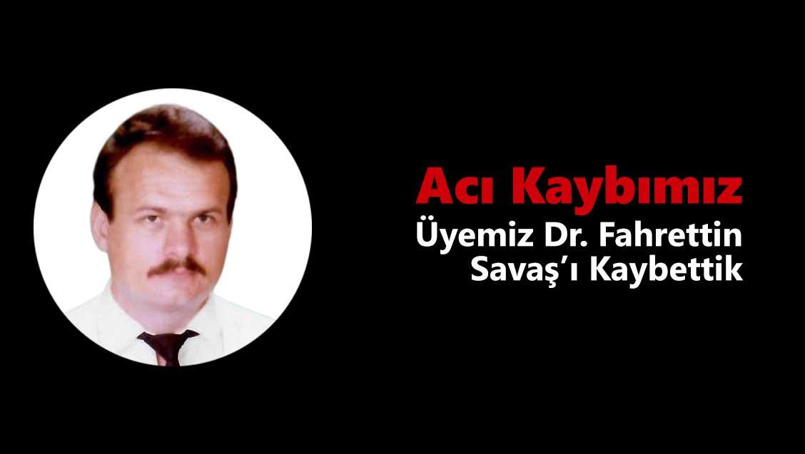 Acı Kaybımız: Üyemiz Dr. Fahrettin Savaş'ı Kaybettik