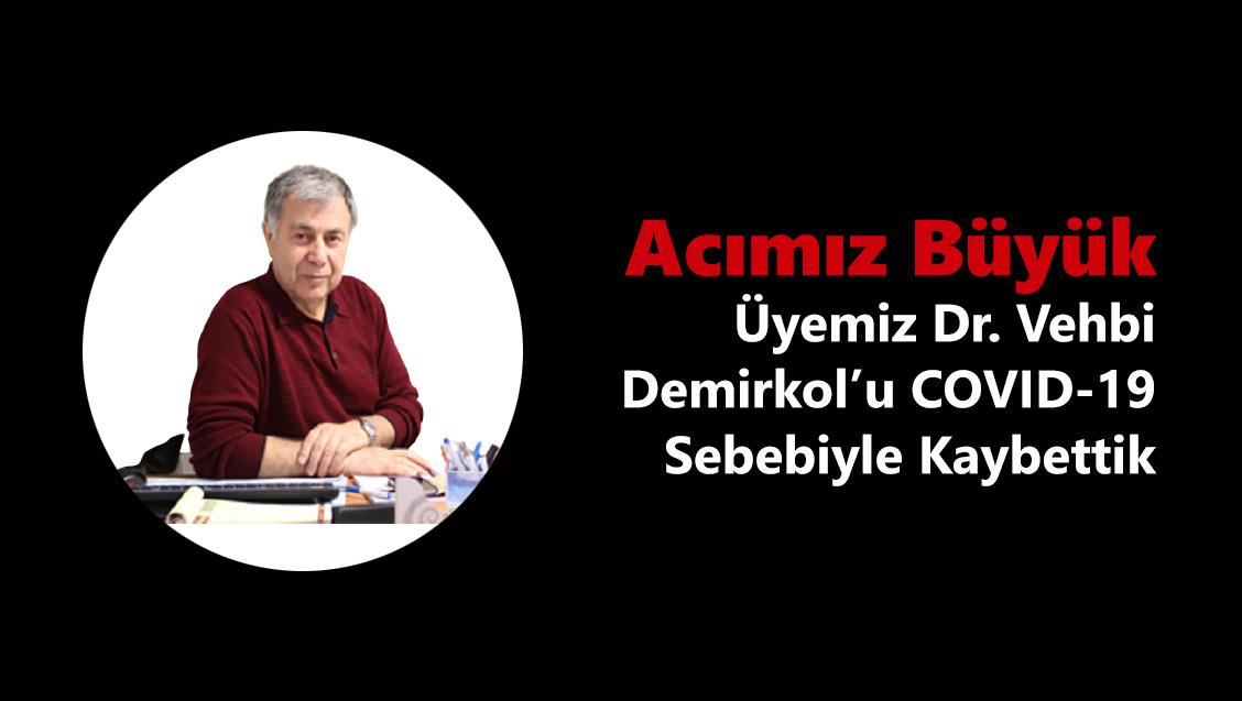 Acımız Büyük: Üyemiz Dr. Vehbi Demirkol'u COVID-19 Sebebiyle Kaybettik