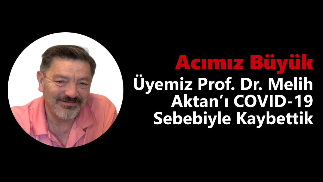 Acımız Büyük : Üyemiz Prof. Dr. Melih Aktan'ı COVID-19 Sebebiyle Kaybettik