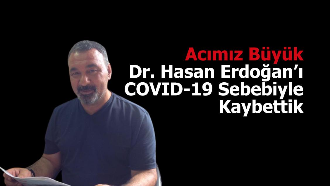 Acımız Büyük: Dr. Hasan Erdoğan'ı COVID-19 Sebebiyle Kaybettik