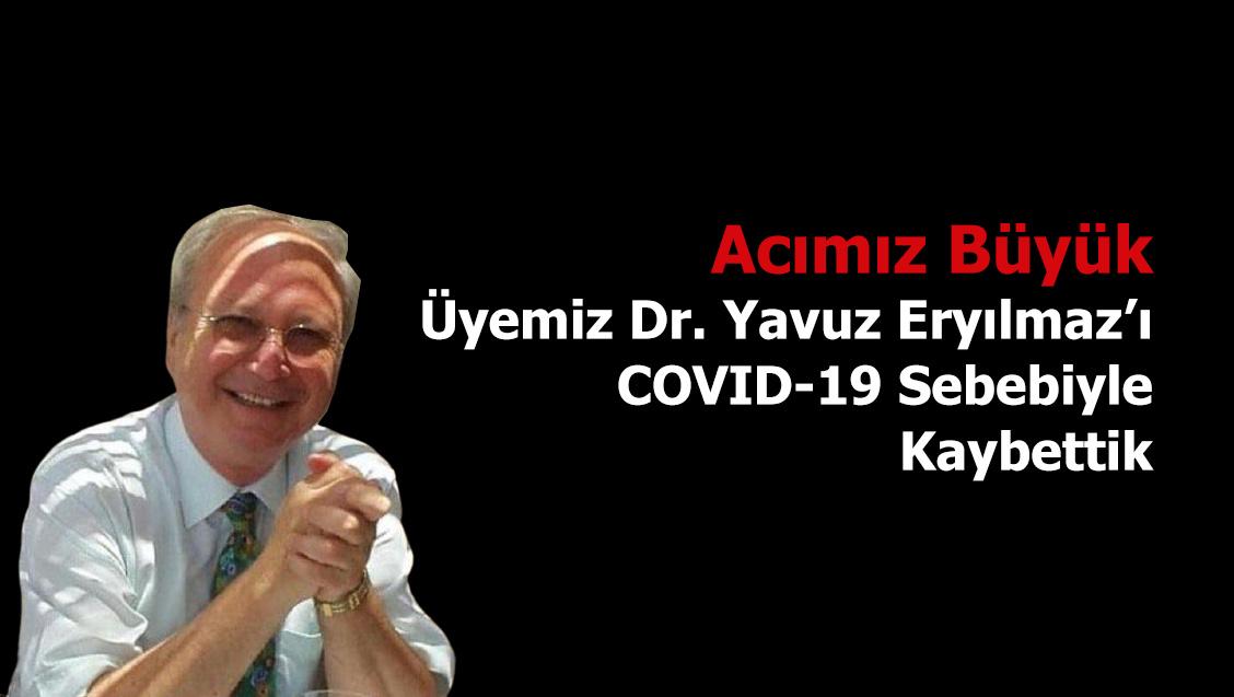 Acımız Büyük: Üyemiz Dr. Yavuz Eryılmaz'ı COVID-19 Sebebiyle Kaybettik