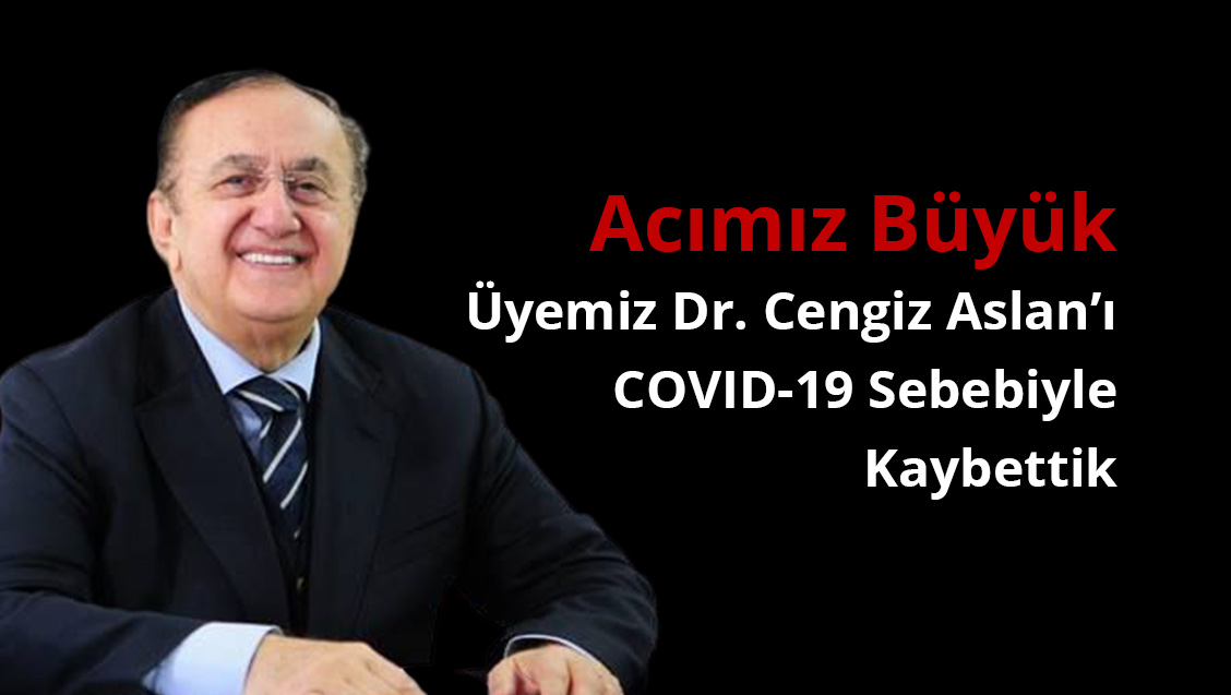 Acımız Büyük: Üyemiz Dr. Cengiz Aslan'ı COVID-19 Sebebiyle Kaybettik