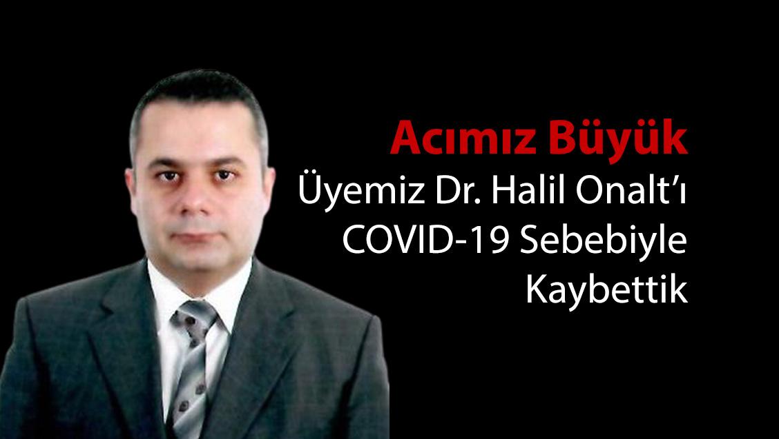 Acımız Büyük: Üyemiz Dr. Halil Onalt'ı COVID-19 Sebebiyle Kaybettik