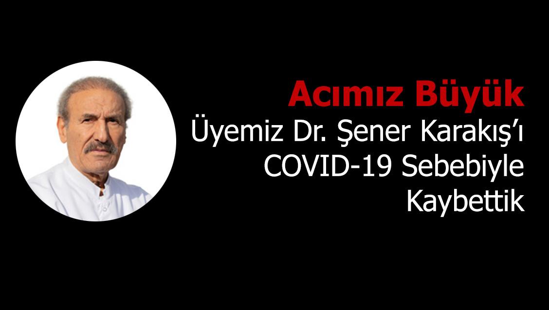 Acımız Büyük: Üyemiz Dr. Şener Karakış'ı COVID-19 Sebebiyle Kaybettik